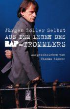 Jürgen Zöller Selbst - Aus dem Leben des BAP-Trommlers