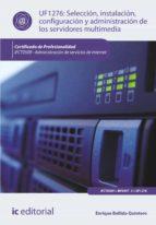 Selección, instalación, configuración y administración de los servidores multimedia. IFCT0509 (ebook)