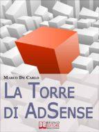 La Torre Di AdSense. I Segreti e le Strategie dei più Grandi Guru di AdSense. (Ebook Italiano - Anteprima Gratis) (ebook)