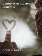 L'amore fa dei giri immensi (ebook)