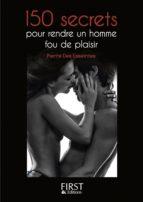 Petit livre de - 150 secrets pour rendre un homme fou de plaisir (ebook)