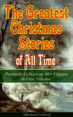 The Greatest Christmas Stories of All Time - Premium Collection: 90+ Classics in One Volume (Illustrated) (ebook)