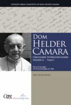 Dom Helder Camara Circulares Interconciliares Volume II - Tomo I (ebook)