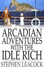 Arcadian Adventures With the Idle Rich (ebook)