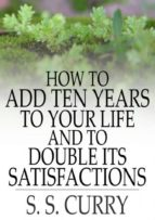 How to Add Ten Years to your Life and to Double Its Satisfactions (ebook)