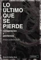 LO ÚLTIMO QUE SE PIERDE (conspiración y penitencia) (ebook)