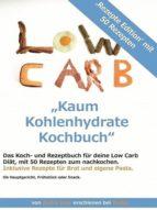 Kaum Kohlenhydrate Kochbuch für deine Low Carb Diät (ebook)