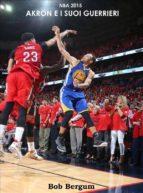 NBA 2015 Akron e i suoi guerrieri (ebook)