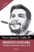 Ernesto Guevara también conocido como el Che (ebook)
