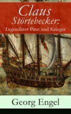 Claus Störtebecker: Legendärer Pirat und Krieger (Vollständige Ausgabe) (ebook)