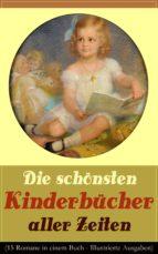 Die schönsten Kinderbücher aller Zeiten (15 Romane in einem Buch - Illustrierte Ausgaben) (ebook)