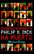 Desgraciadamente Philip K. Dick ha muerto (ebook)