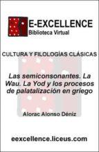 Las semiconsonantes : la wau, la yod y los procesos de palatalización en griego (ebook)