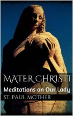 Mater Christi: Meditations on Our Lady (ebook)