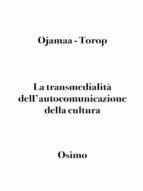La transmedialità dell'autocomunicazione della cultura (ebook)