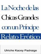 La Noche De Las Chicas Grandes Con Un Príncipe: Relato Erótico (ebook)