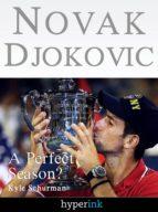 Novak Djokovic Bio: A Perfect Season? (ebook)