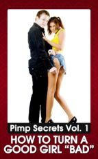 """PIMP SECRETS VOL. 1 - How to Turn a Good Girl """"BAD"""" (Bring Out the Sexy, Wild, and Kinky Side of Any Woman)"""
