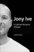 Jony Ive - Le génial designer d'Apple (ebook)