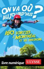 On va où aujourd'hui ? 160 sorties à Montréal et ses environs (ebook)