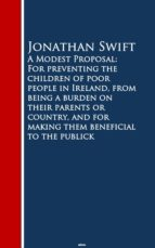 A Modest Proposal: For preventing the childrm beneficial to the publick (ebook)