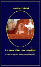 La mia vita con Marilyn - L'abbraccio di due insolite simbiotiche vite (ebook)