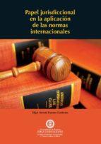 Papel jurisdiccional en la aplicación de las normas internacionales (ebook)