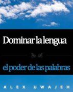 Dominar La Lengua: El Poder De Las Palabras (ebook)