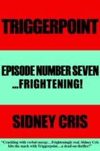 Triggerpoint Episode Number Seven...Frightenting! (ebook)