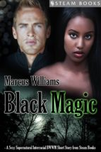 Black Magic - A Sexy Supernatural Interracial BWWM Short Story from Steam Books (ebook)