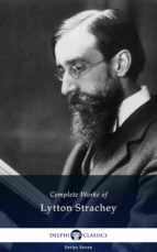 Delphi Complete Works of Lytton Strachey (Illustrated) (ebook)