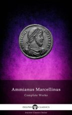 Delphi Complete Works of Ammianus Marcellinus (Illustrated) (ebook)
