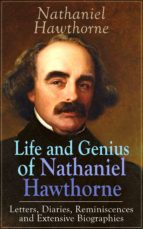 Life and Genius of Nathaniel Hawthorne: Letters, Diaries, Reminiscences and Extensive Biographies (ebook)