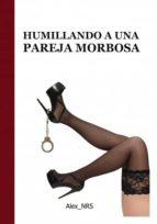 HUMILLANDO A UNA PAREJA MORBOSA (ebook)