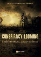 I sei frammenti della vendetta. Conspiracy looming (ebook)
