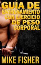 Guía De Entrenamiento Con Ejercicio De Peso Corporal (ebook)