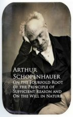 On the Fourfold Root of the Principle of Sufficien and On the Will in Nature (ebook)