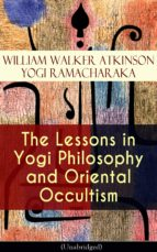 The Lessons in Yogi Philosophy and Oriental Occultism (Unabridged) (ebook)