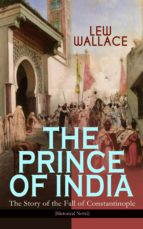 THE PRINCE OF INDIA – The Story of the Fall of Constantinople (Historical Novel) (ebook)