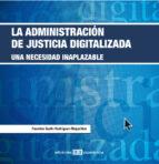 La administración de la justicia digitalizada (ebook)
