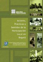 Actores prácticas y sentidos de la participación local en Bogotá