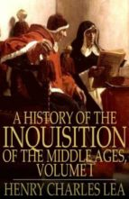 A History of The Inquisition of The Middle Ages, Volume I (ebook)