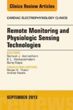 Remote Monitoring and Physiologic Sensing Technologies and Applications, An Issue of Cardiac Electrophysiology Clinics, (ebook)