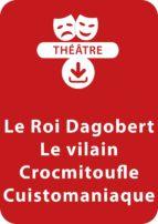 Le Roi Dagobert - Le vilain Crocmitoufle - Cuistomaniaque (4 - 5 ans) (ebook)