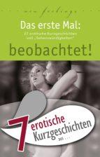 """7 erotische Kurzgeschichten aus: """"Das erste Mal: beobachtet!"""" (ebook)"""