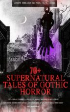 70+ SUPERNATURAL TALES OF GOTHIC HORROR: Uncle Silas, Carmilla, In a Glass Darkly, Madam Crowl's Ghost, The House by the Churchyard, Ghost Stories of an Antiquary, A Thin Ghost and Many More (ebook)