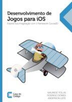 Desenvolvimento de Jogos para iOS: Explore sua imaginação com o framework Cocos2D (ebook)