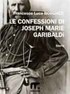 Le confessioni di Joseph Marie Garibaldì (ebook)