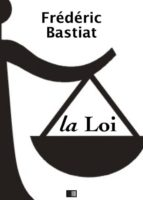 La Loi - Suivi de Notice sur la vie et les écrits de F. Bastiat (ebook)