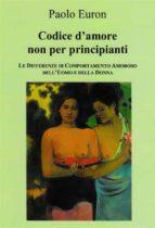 CODICE D'AMORE NON PER PRINCIPIANTI. Le differenze di comportamento amoroso dell'uomo e della donna (ebook)